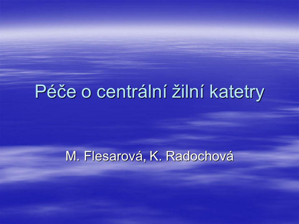 Péče o centrální žilní katetry M. Flesarová, K. Radochová