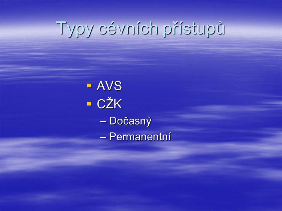 Typy cévních přístupů  AVS  CŽK –Dočasný –Permanentní