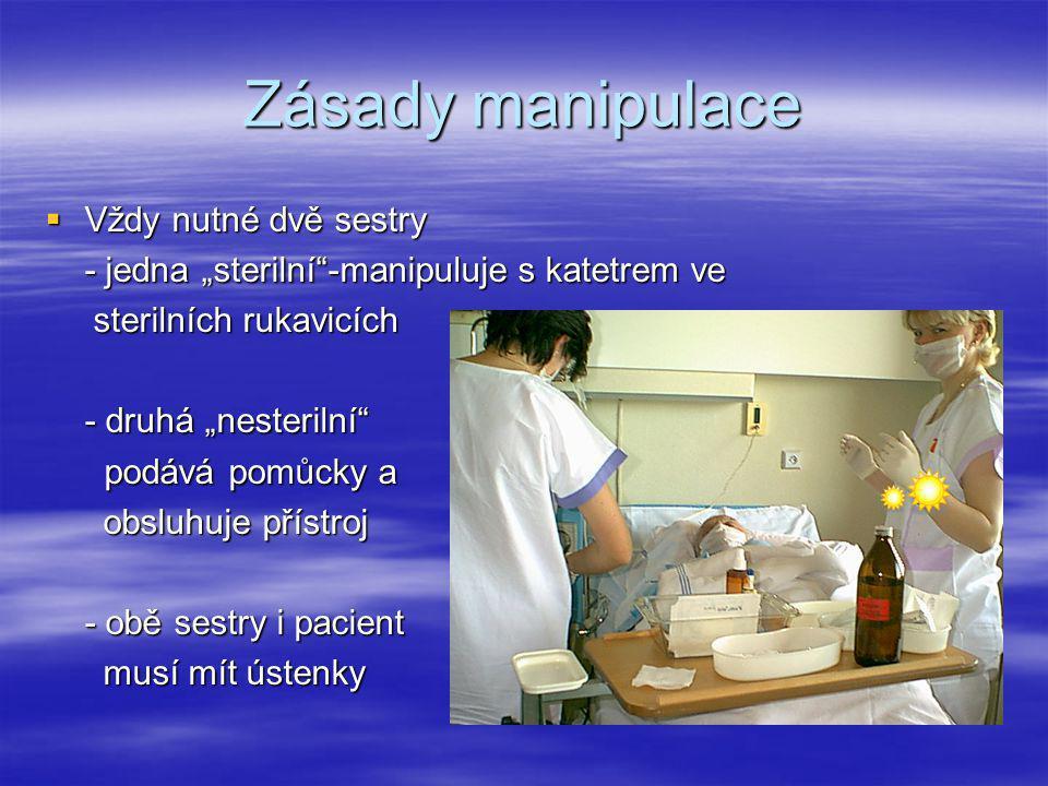 """Zásady manipulace  Vždy nutné dvě sestry - jedna """"sterilní""""-manipuluje s katetrem ve sterilních rukavicích sterilních rukavicích - druhá """"nesterilní"""""""