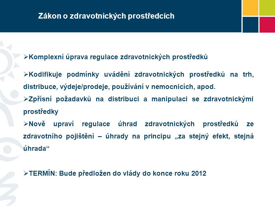 Zákon o zdravotnických prostředcích  Komplexní úprava regulace zdravotnických prostředků  Kodifikuje podmínky uvádění zdravotnických prostředků na t