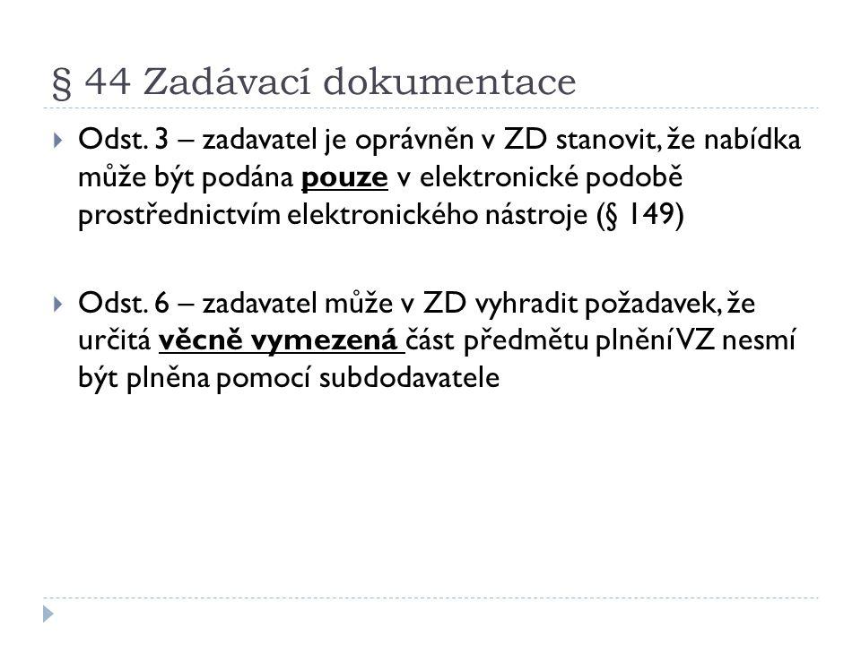 § 44 Zadávací dokumentace  Odst. 3 – zadavatel je oprávněn v ZD stanovit, že nabídka může být podána pouze v elektronické podobě prostřednictvím elek
