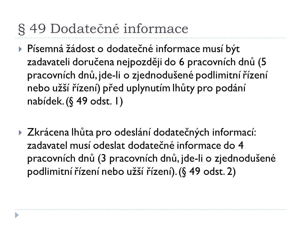 § 49 Dodatečné informace  Písemná žádost o dodatečné informace musí být zadavateli doručena nejpozději do 6 pracovních dnů (5 pracovních dnů, jde-li