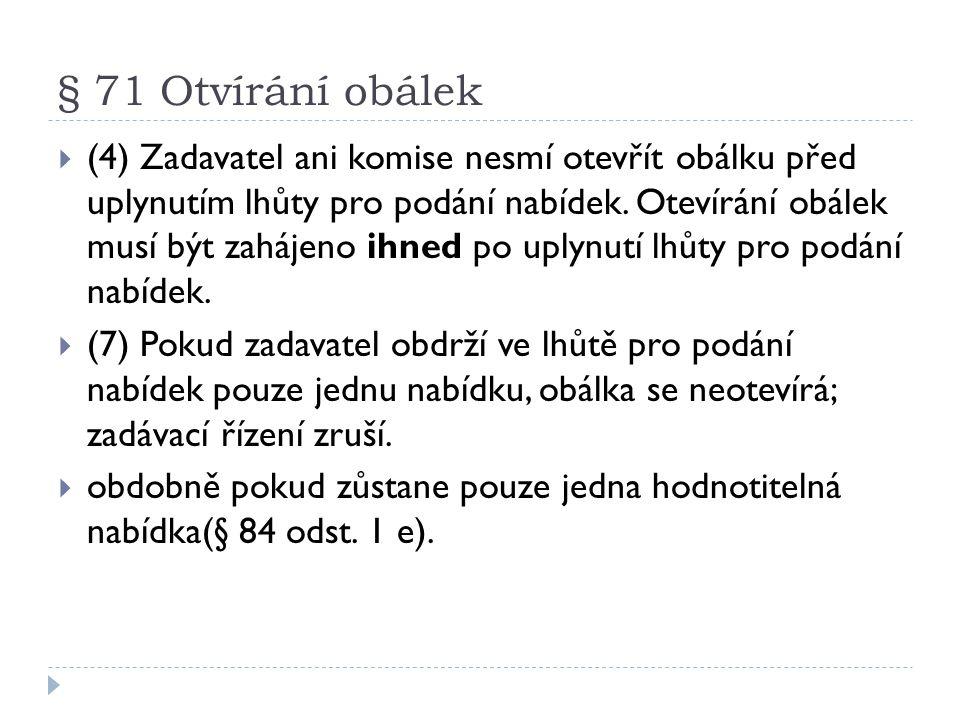 § 71 Otvírání obálek  (4) Zadavatel ani komise nesmí otevřít obálku před uplynutím lhůty pro podání nabídek. Otevírání obálek musí být zahájeno ihned