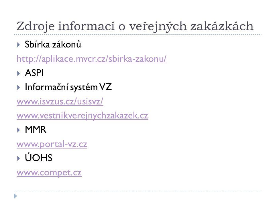 Zdroje informací o veřejných zakázkách  Sbírka zákonů http://aplikace.mvcr.cz/sbirka-zakonu/  ASPI  Informační systém VZ www.isvzus.cz/usisvz/ www.