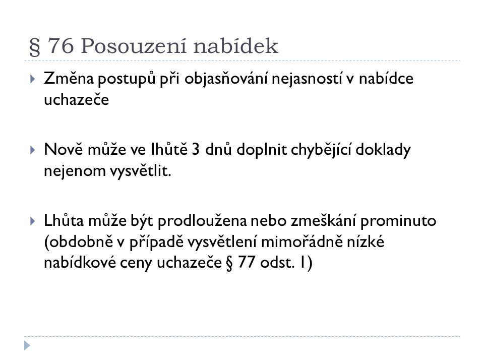 § 76 Posouzení nabídek  Změna postupů při objasňování nejasností v nabídce uchazeče  Nově může ve lhůtě 3 dnů doplnit chybějící doklady nejenom vysv