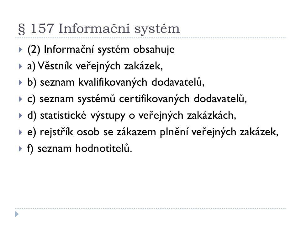 § 157 Informační systém  (2) Informační systém obsahuje  a) Věstník veřejných zakázek,  b) seznam kvalifikovaných dodavatelů,  c) seznam systémů c