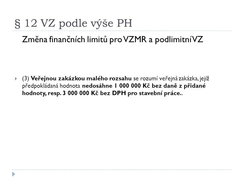 § 12 VZ podle výše PH Změna finančních limitů pro VZMR a podlimitní VZ  (3) Veřejnou zakázkou malého rozsahu se rozumí veřejná zakázka, jejíž předpok