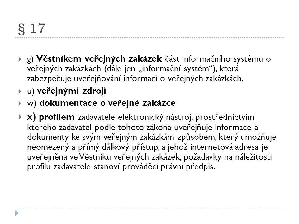 """§ 17  g) Věstníkem veřejných zakázek část Informačního systému o veřejných zakázkách (dále jen """"informační systém""""), která zabezpečuje uveřejňování i"""