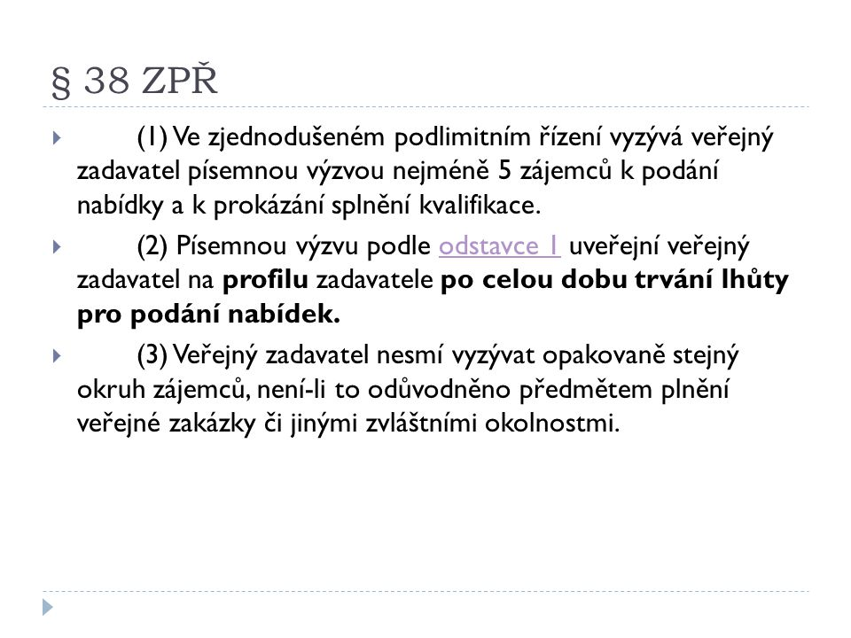 § 38 ZPŘ  (1) Ve zjednodušeném podlimitním řízení vyzývá veřejný zadavatel písemnou výzvou nejméně 5 zájemců k podání nabídky a k prokázání splnění k