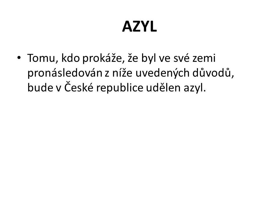 AZYL • Tomu, kdo prokáže, že byl ve své zemi pronásledován z níže uvedených důvodů, bude v České republice udělen azyl.