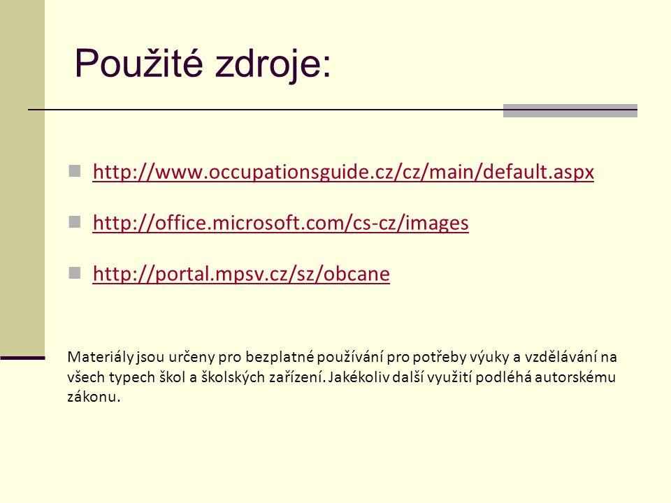 Použité zdroje:  http://www.occupationsguide.cz/cz/main/default.aspx http://www.occupationsguide.cz/cz/main/default.aspx  http://office.microsoft.com/cs-cz/images http://office.microsoft.com/cs-cz/images  http://portal.mpsv.cz/sz/obcane http://portal.mpsv.cz/sz/obcane Materiály jsou určeny pro bezplatné používání pro potřeby výuky a vzdělávání na všech typech škol a školských zařízení.