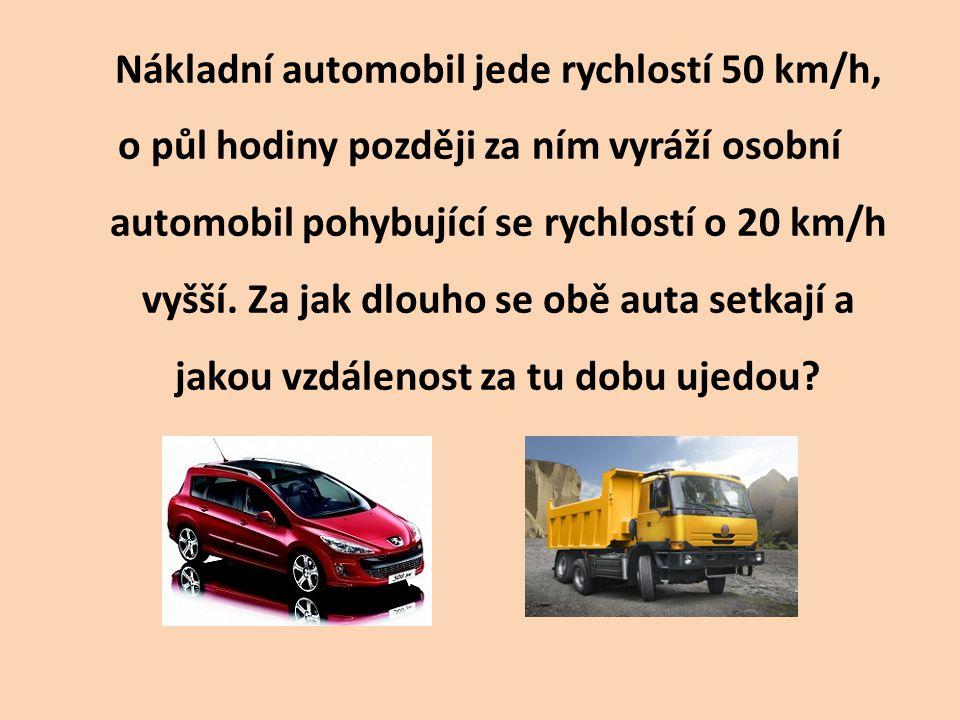 Nákladní automobil jede rychlostí 50 km/h, o půl hodiny později za ním vyráží osobní automobil pohybující se rychlostí o 20 km/h vyšší. Za jak dlouho