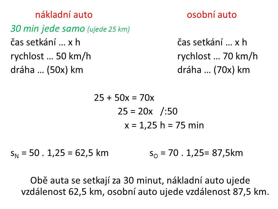 nákladní auto osobní auto 30 min jede samo (ujede 25 km)čas setkání … x h rychlost … 50 km/hrychlost … 70 km/h dráha … (50x) kmdráha … (70x) km 25 + 5