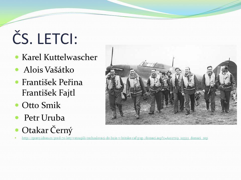 ČS. LETCI:  Karel Kuttelwascher  Alois Vašátko  František Peřina František Fajtl  Otto Smik  Petr Uruba  Otakar Černý  http://zpravy.idnes.cz/p