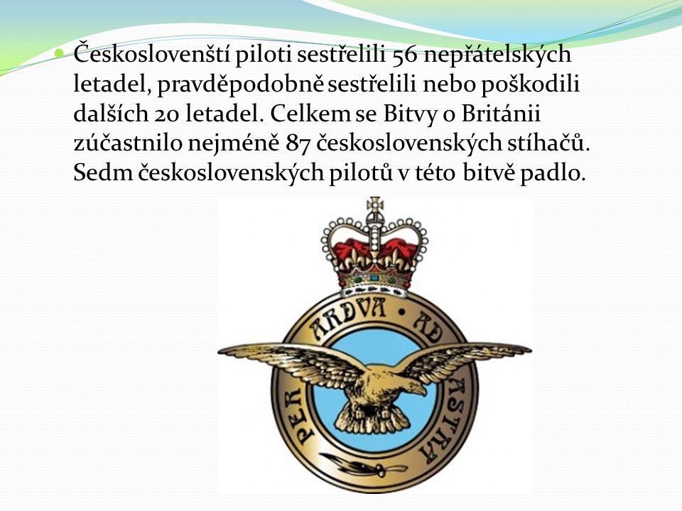  Českoslovenští piloti sestřelili 56 nepřátelských letadel, pravděpodobně sestřelili nebo poškodili dalších 20 letadel. Celkem se Bitvy o Británii zú