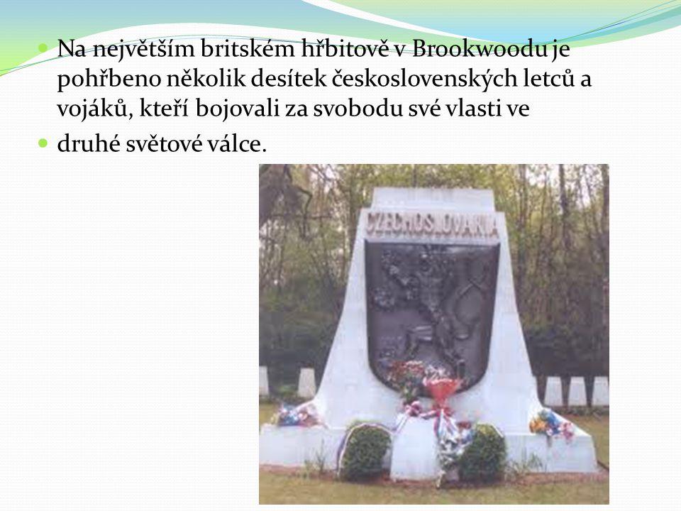  Na největším britském hřbitově v Brookwoodu je pohřbeno několik desítek československých letců a vojáků, kteří bojovali za svobodu své vlasti ve  d