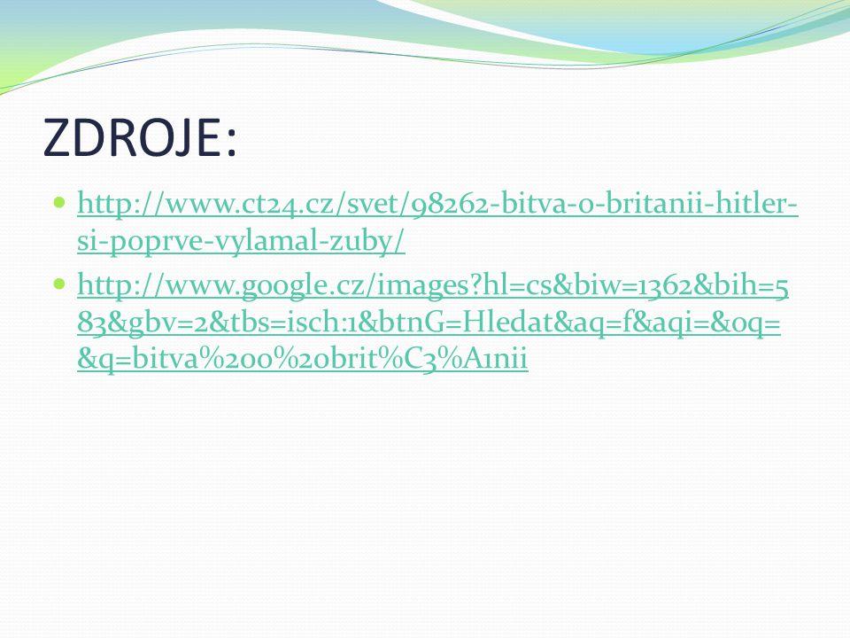 ZDROJE:  http://www.ct24.cz/svet/98262-bitva-o-britanii-hitler- si-poprve-vylamal-zuby/ http://www.ct24.cz/svet/98262-bitva-o-britanii-hitler- si-pop