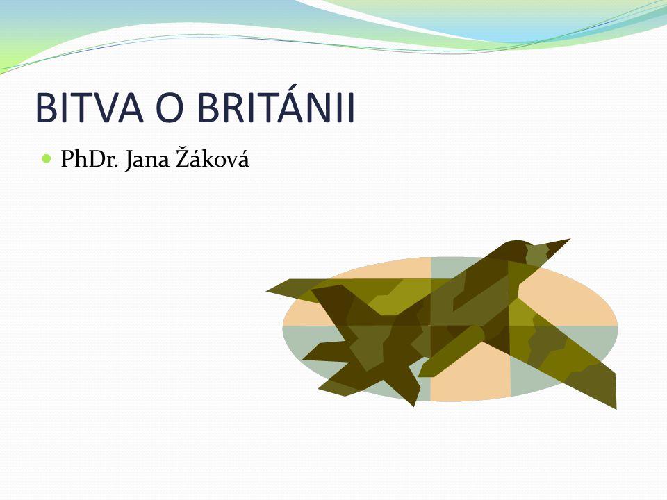 BITVA O BRITÁNII  PhDr. Jana Žáková