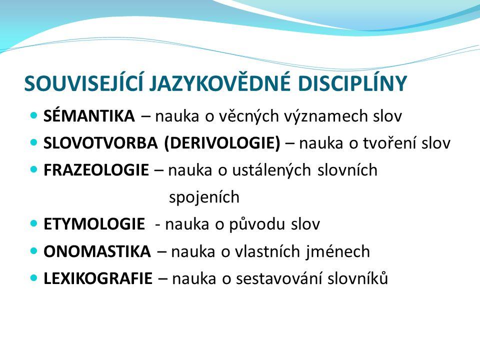 • Lingvistická disciplína - zabývá se lexikem - slovní zásobou určitého jazyka a jejím užíváním.