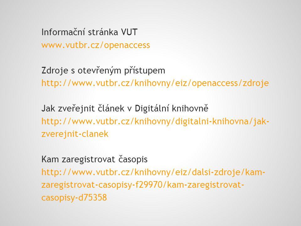 Informační stránka VUT www.vutbr.cz/openaccess Zdroje s otevřeným přístupem http://www.vutbr.cz/knihovny/eiz/openaccess/zdroje Jak zveřejnit článek v Digitální knihovně http://www.vutbr.cz/knihovny/digitalni-knihovna/jak- zverejnit-clanek Kam zaregistrovat časopis http://www.vutbr.cz/knihovny/eiz/dalsi-zdroje/kam- zaregistrovat-casopisy-f29970/kam-zaregistrovat- casopisy-d75358