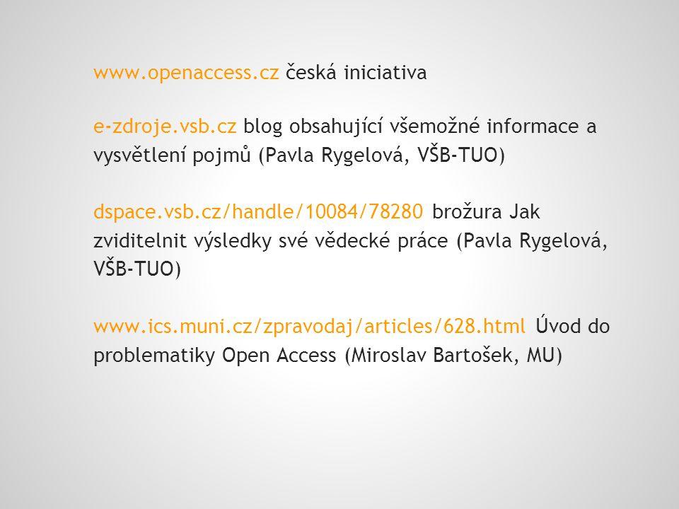 www.openaccess.cz česká iniciativa e-zdroje.vsb.cz blog obsahující všemožné informace a vysvětlení pojmů (Pavla Rygelová, VŠB-TUO) dspace.vsb.cz/handle/10084/78280 brožura Jak zviditelnit výsledky své vědecké práce (Pavla Rygelová, VŠB-TUO) www.ics.muni.cz/zpravodaj/articles/628.html Úvod do problematiky Open Access (Miroslav Bartošek, MU)