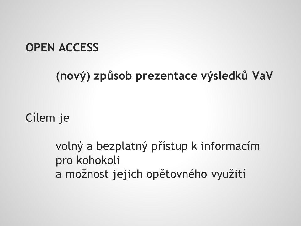 OPEN ACCESS (nový) způsob prezentace výsledků VaV Cílem je volný a bezplatný přístup k informacím pro kohokoli a možnost jejich opětovného využití