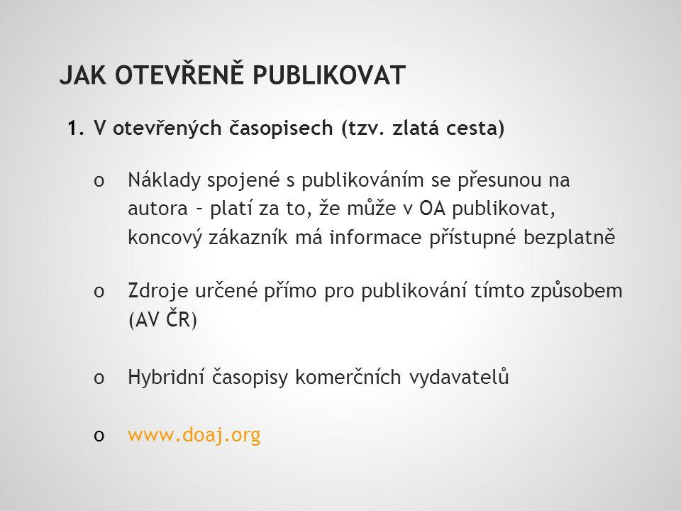 JAK OTEVŘENĚ PUBLIKOVAT 1.V otevřených časopisech (tzv.