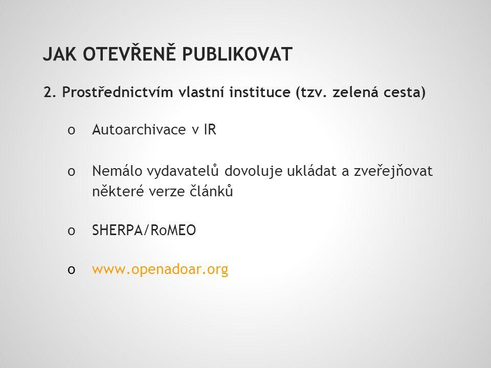 JAK OTEVŘENĚ PUBLIKOVAT 2. Prostřednictvím vlastní instituce (tzv.