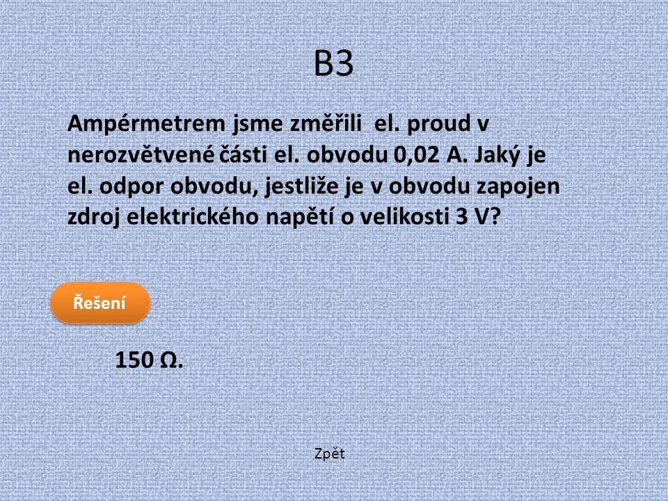 Zpět B3 150 Ω. Ampérmetrem jsme změřili el. proud v nerozvětvené části el. obvodu 0,02 A. Jaký je el. odpor obvodu, jestliže je v obvodu zapojen zdroj