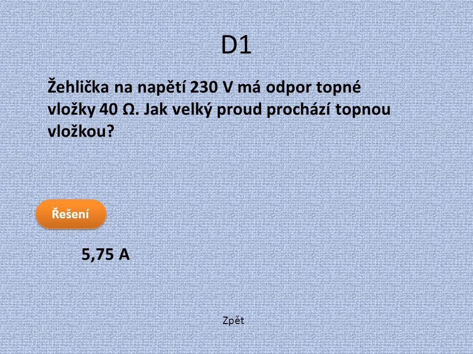 Zpět D1 5,75 A Žehlička na napětí 230 V má odpor topné vložky 40 Ω. Jak velký proud prochází topnou vložkou? Řešení