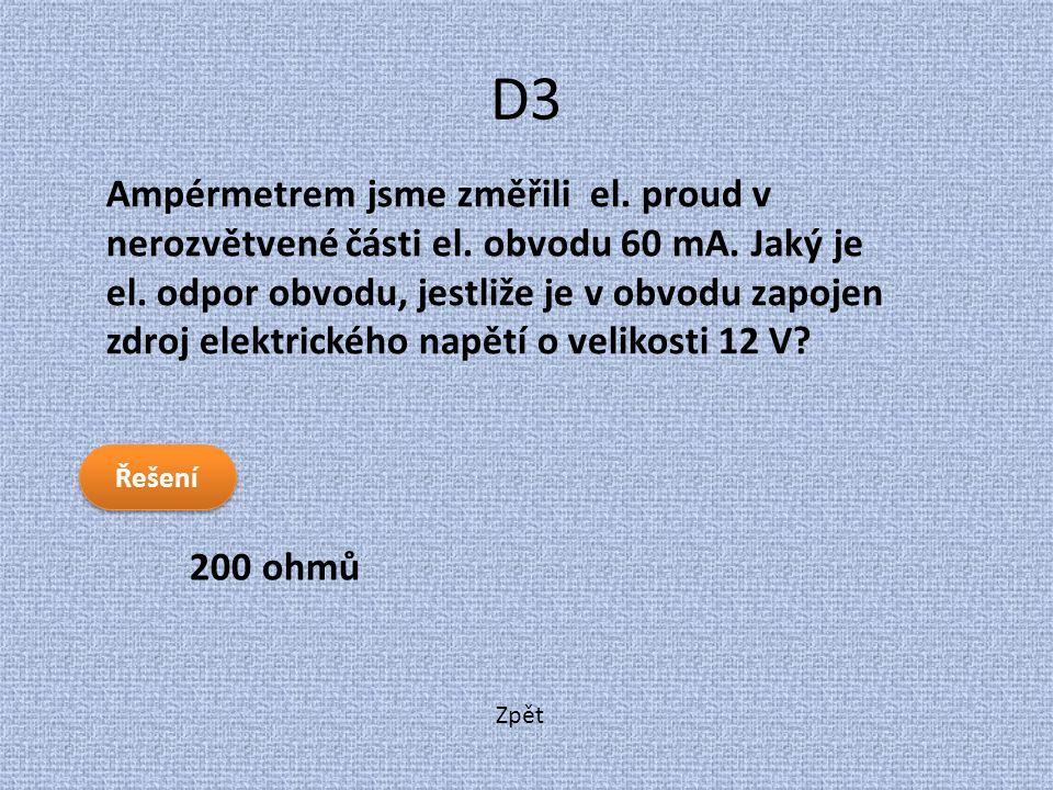 Zpět D3 200 ohmů Ampérmetrem jsme změřili el. proud v nerozvětvené části el. obvodu 60 mA. Jaký je el. odpor obvodu, jestliže je v obvodu zapojen zdro
