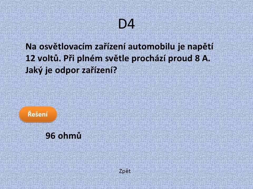 Zpět D4 96 ohmů Na osvětlovacím zařízení automobilu je napětí 12 voltů. Při plném světle prochází proud 8 A. Jaký je odpor zařízení? Řešení