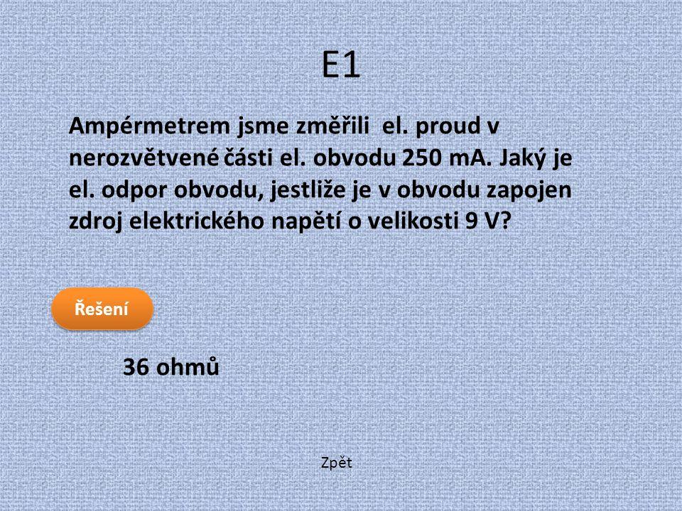 Zpět E1 36 ohmů Ampérmetrem jsme změřili el. proud v nerozvětvené části el. obvodu 250 mA. Jaký je el. odpor obvodu, jestliže je v obvodu zapojen zdro