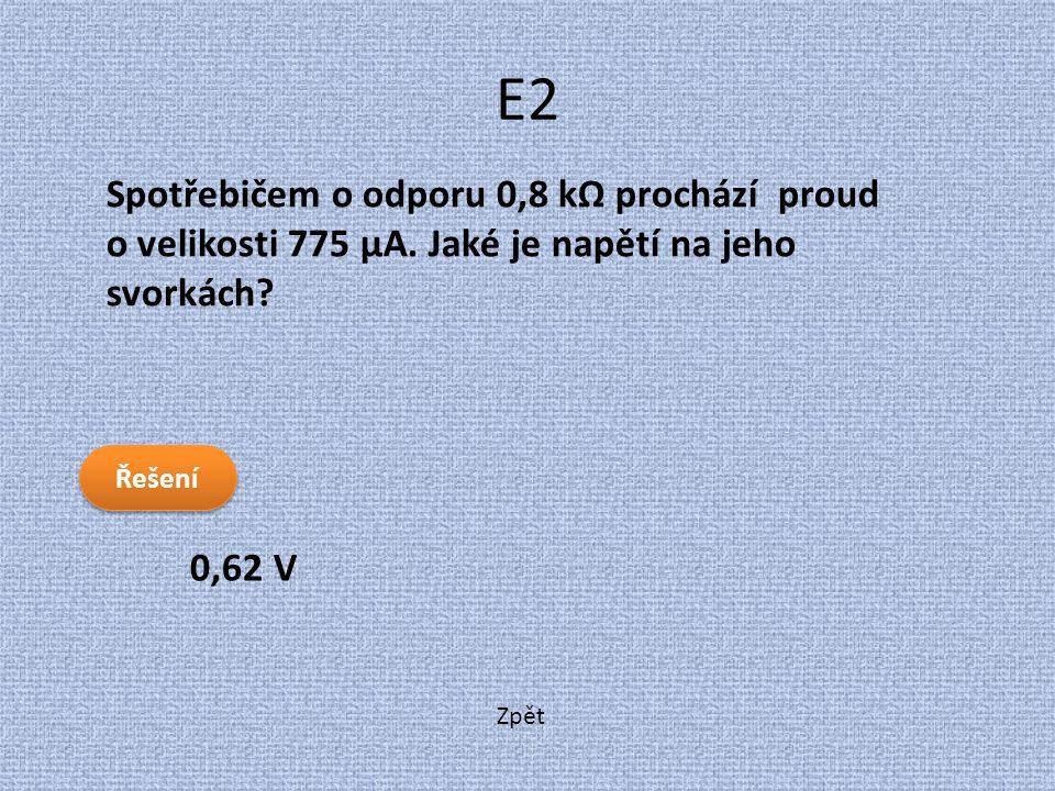 Zpět E2 0,62 V Spotřebičem o odporu 0,8 kΩ prochází proud o velikosti 775 μA. Jaké je napětí na jeho svorkách? Řešení