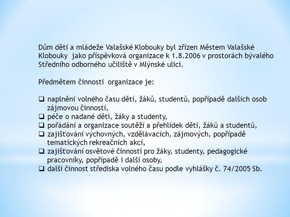 Dům dětí a mládeže Valašské Klobouky byl zřízen Městem Valašské Klobouky jako příspěvková organizace k 1.8.2006 v prostorách bývalého Středního odborného učiliště v Mlýnské ulici.