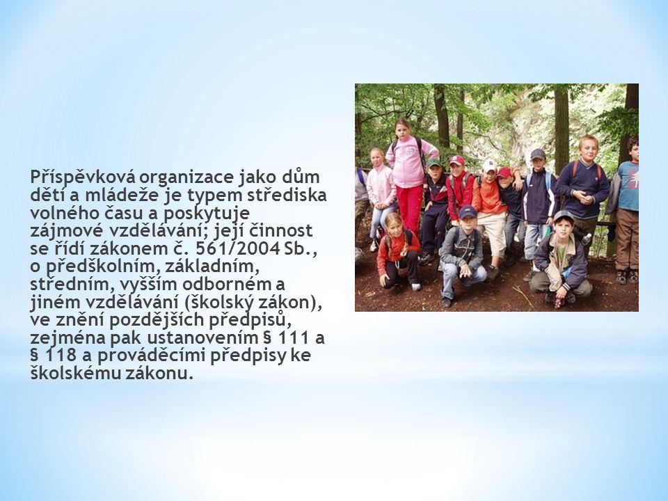 Příspěvková organizace jako dům dětí a mládeže je typem střediska volného času a poskytuje zájmové vzdělávání; její činnost se řídí zákonem č.