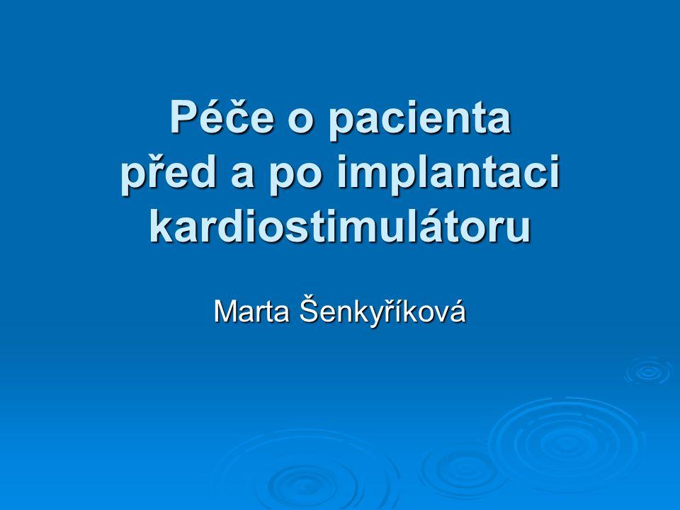 Péče o pacienta před a po implantaci kardiostimulátoru Marta Šenkyříková