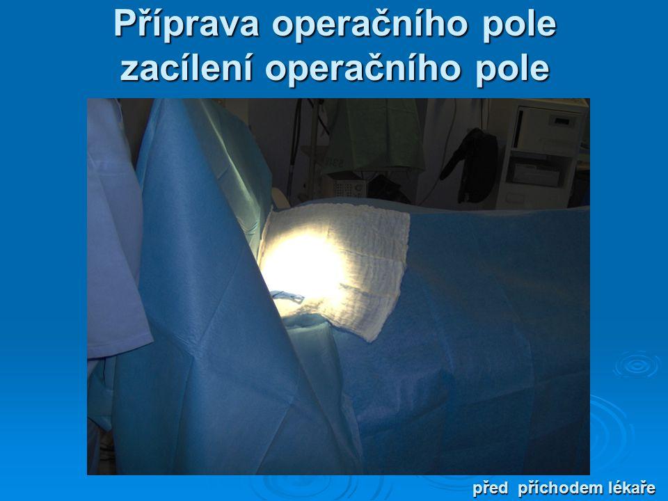 Příprava operačního pole zacílení operačního pole před příchodem lékaře