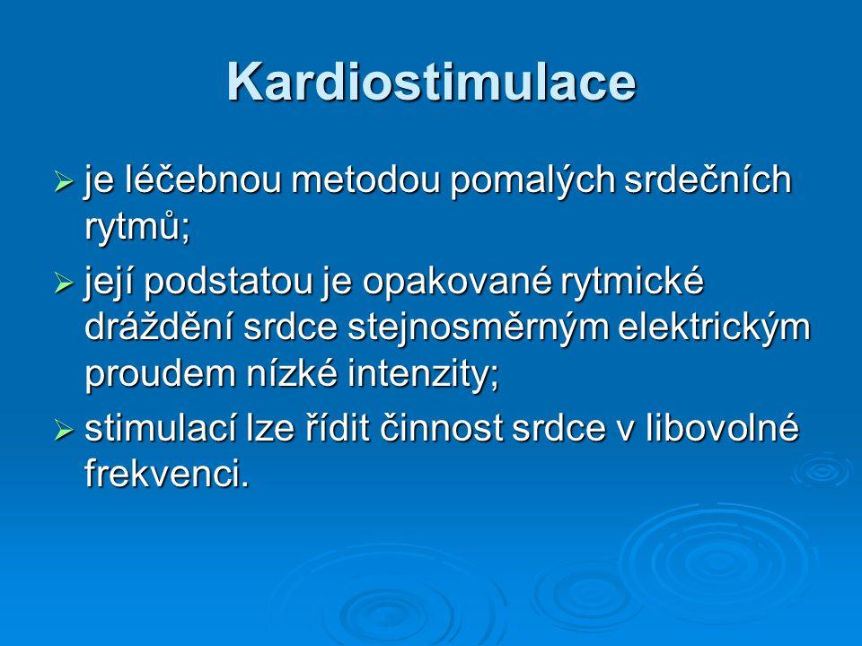Kardiostimulace  je léčebnou metodou pomalých srdečních rytmů;  její podstatou je opakované rytmické dráždění srdce stejnosměrným elektrickým proudem nízké intenzity;  stimulací lze řídit činnost srdce v libovolné frekvenci.