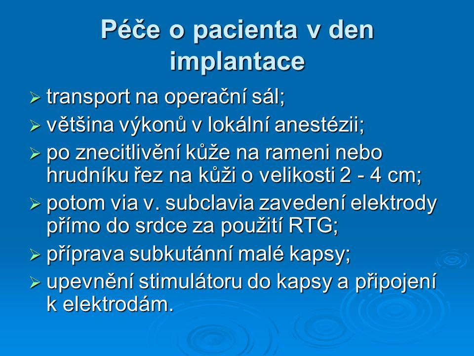 Péče o pacienta v den implantace  transport na operační sál;  většina výkonů v lokální anestézii;  po znecitlivění kůže na rameni nebo hrudníku řez na kůži o velikosti 2 - 4 cm;  potom via v.
