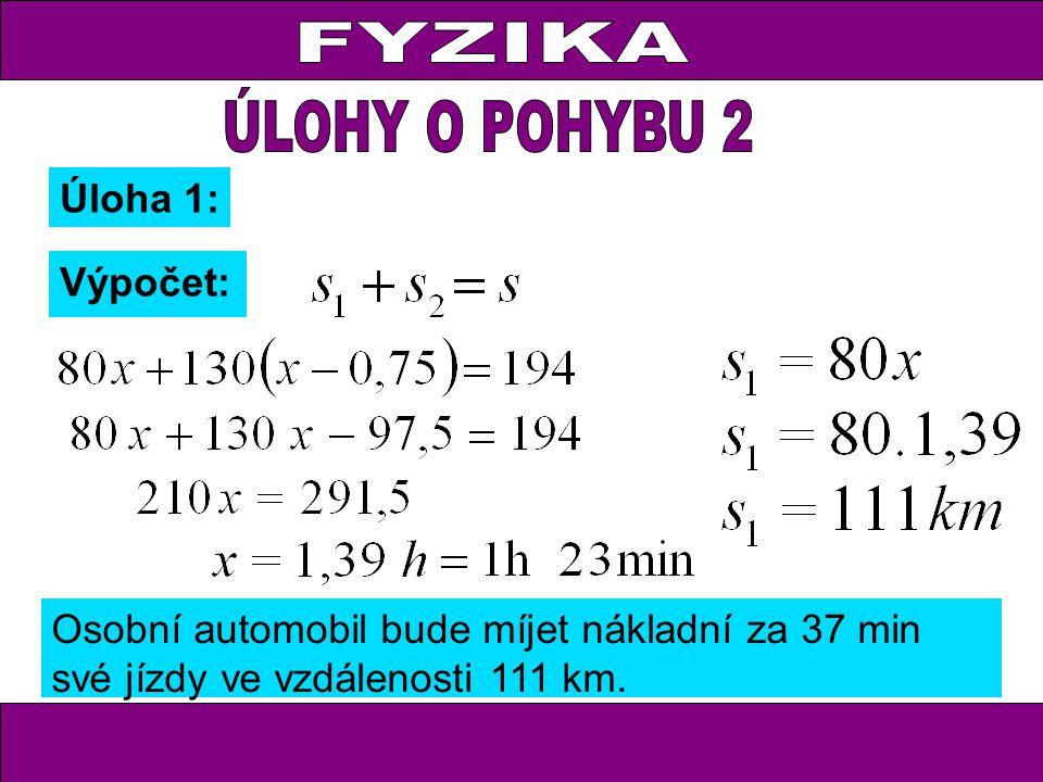 Úloha 1: Výpočet: Osobní automobil bude míjet nákladní za 37 min své jízdy ve vzdálenosti 111 km.