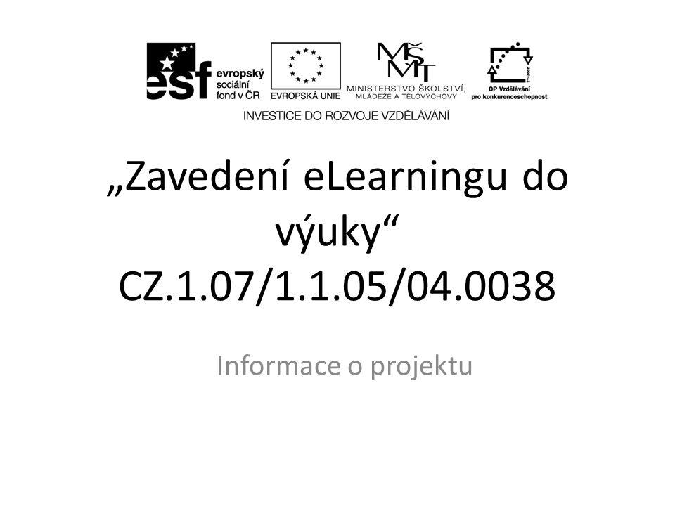 """""""Zavedení eLearningu do výuky CZ.1.07/1.1.05/04.0038 Informace o projektu"""