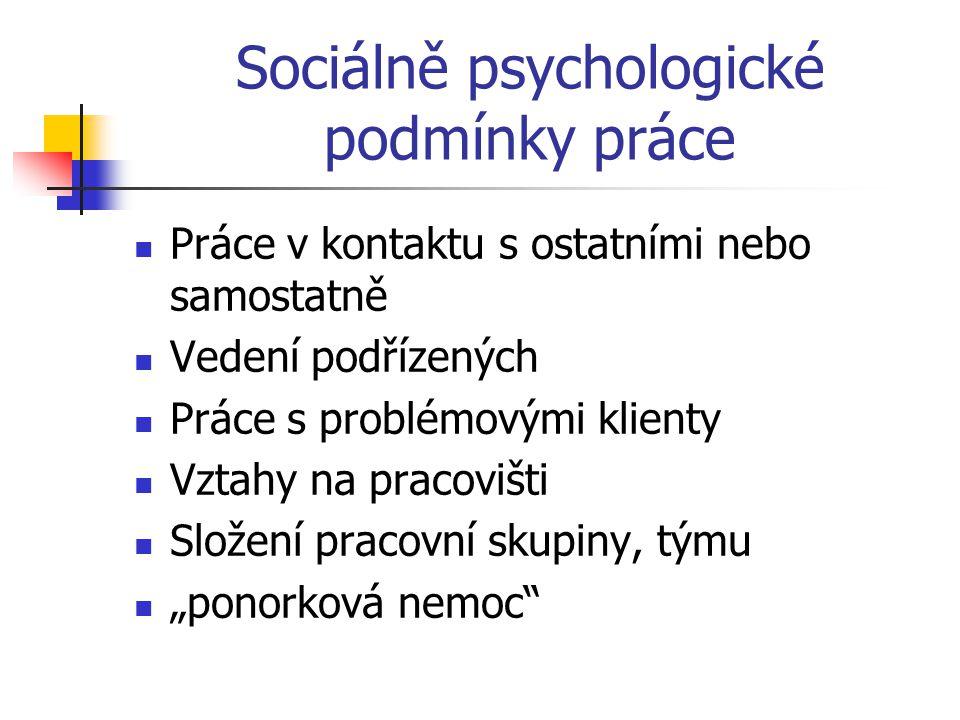 Sociálně psychologické podmínky práce  Práce v kontaktu s ostatními nebo samostatně  Vedení podřízených  Práce s problémovými klienty  Vztahy na p