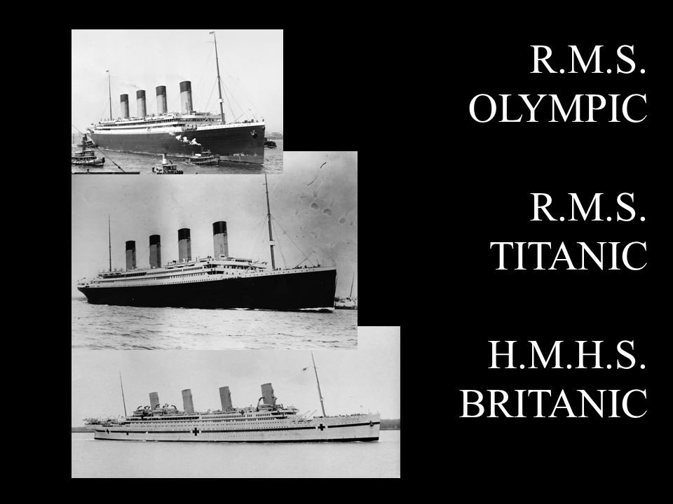 R.M.S. OLYMPIC R.M.S. TITANIC H.M.H.S. BRITANIC