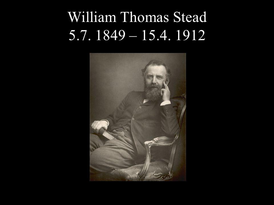 William Thomas Stead 5.7. 1849 – 15.4. 1912