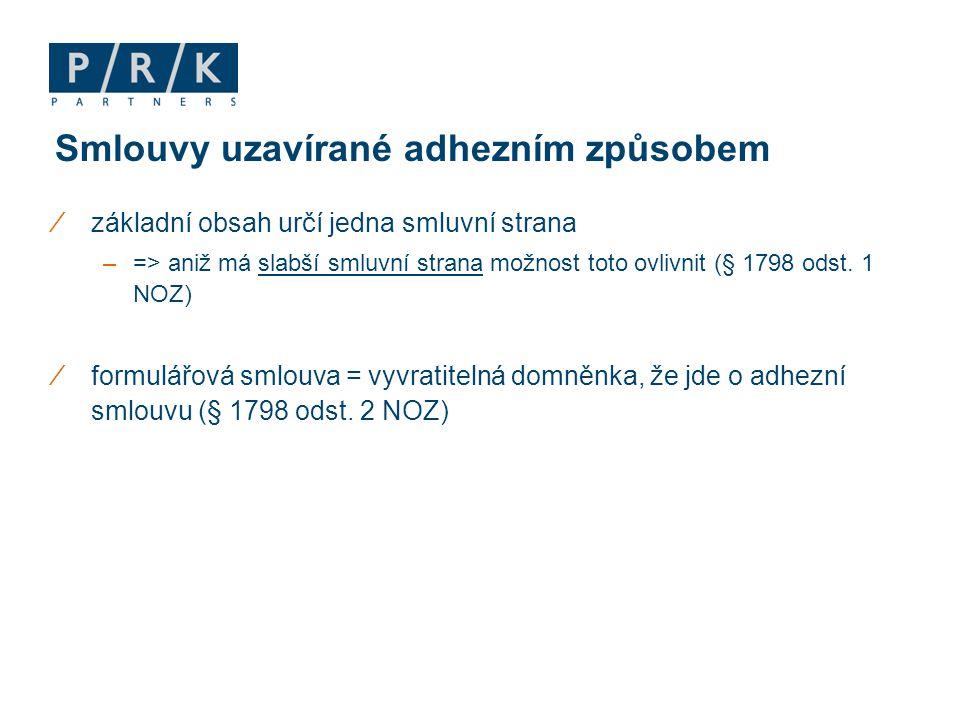∕základní obsah určí jedna smluvní strana –=> aniž má slabší smluvní strana možnost toto ovlivnit (§ 1798 odst. 1 NOZ) ∕formulářová smlouva = vyvratit