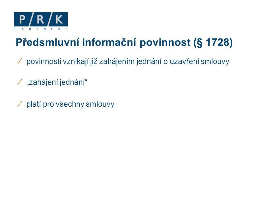 """∕povinnosti vznikají již zahájením jednání o uzavření smlouvy ∕""""zahájení jednání"""" ∕platí pro všechny smlouvy Předsmluvní informační povinnost (§ 1728)"""