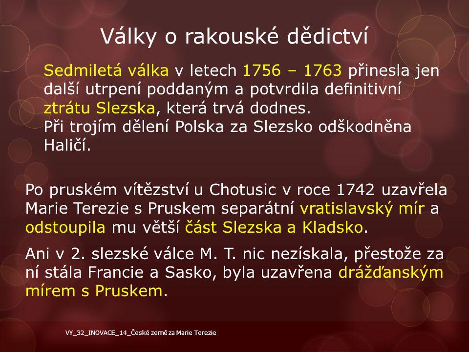 Války o rakouské dědictví Po pruském vítězství u Chotusic v roce 1742 uzavřela Marie Terezie s Pruskem separátní vratislavský mír a odstoupila mu větš