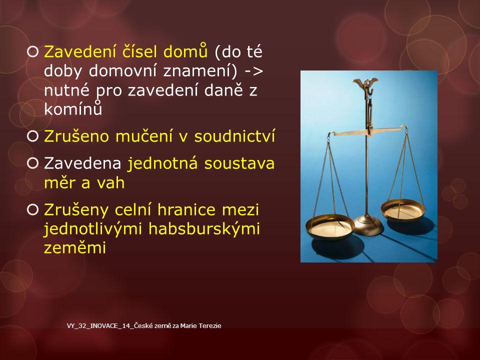  Zavedení čísel domů (do té doby domovní znamení) -> nutné pro zavedení daně z komínů  Zrušeno mučení v soudnictví  Zavedena jednotná soustava měr