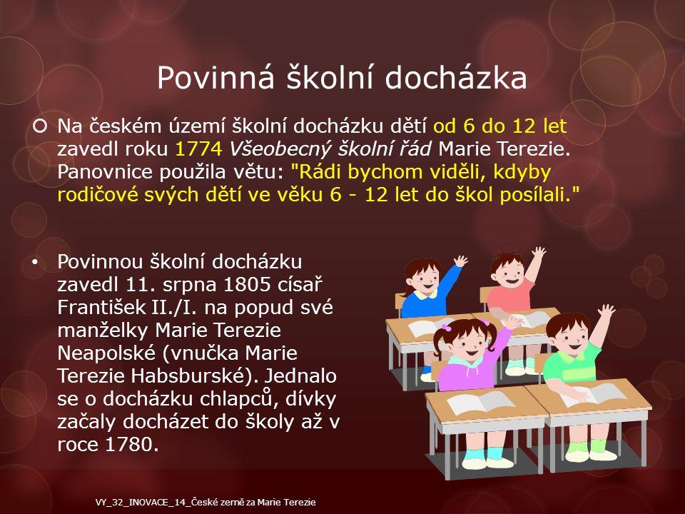Povinná školní docházka  Na českém území školní docházku dětí od 6 do 12 let zavedl roku 1774 Všeobecný školní řád Marie Terezie. Panovnice použila v